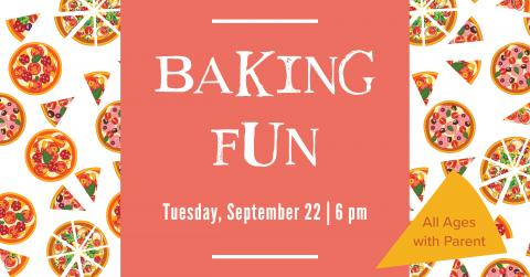 The words Baking Fun, Tuesday September 22 6-7pm, and images of pizzas